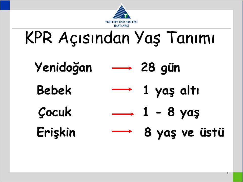 5 KPR Açısından Yaş Tanımı Yenidoğan 28 gün Bebek 1 yaş altı Çocuk 1 - 8 yaş Erişkin 8 yaş ve üstü