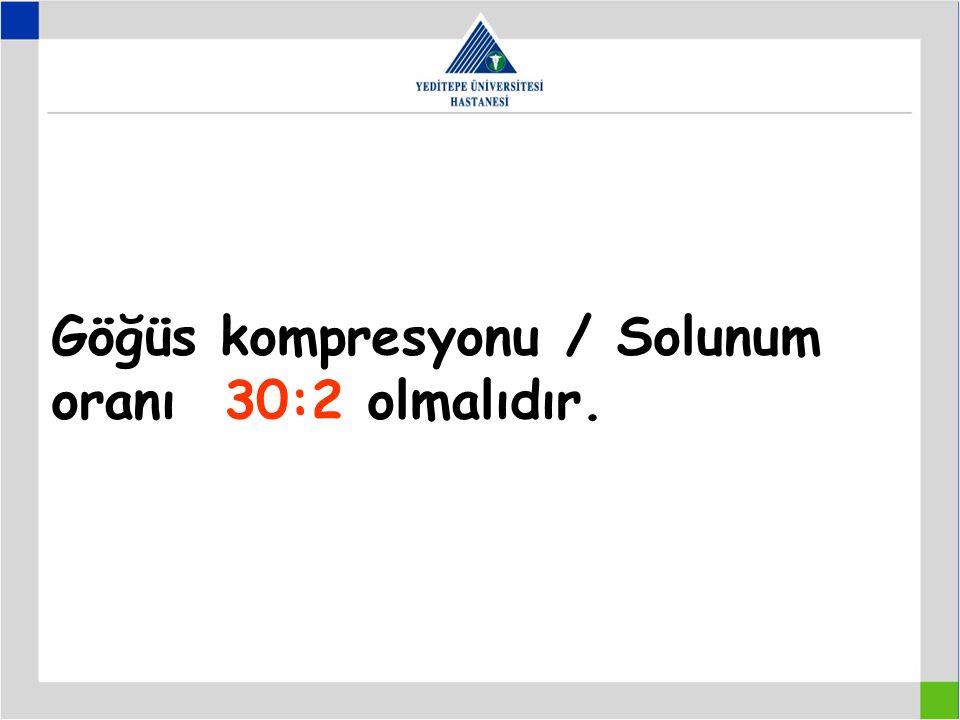 Göğüs kompresyonu / Solunum oranı 30:2 olmalıdır.