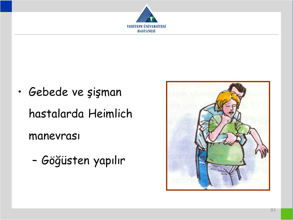 83 Gebede ve şişman hastalarda Heimlich manevrası –Göğüsten yapılır