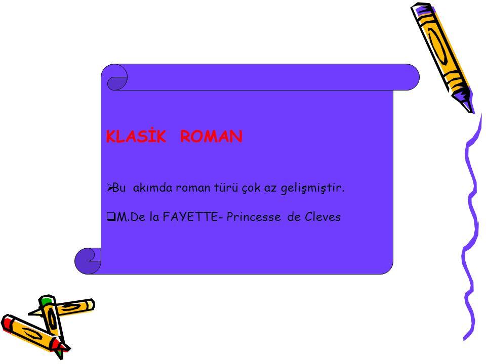 KLASİK ROMAN  Bu akımda roman türü çok az gelişmiştir.  M.De la FAYETTE- Princesse de Cleves
