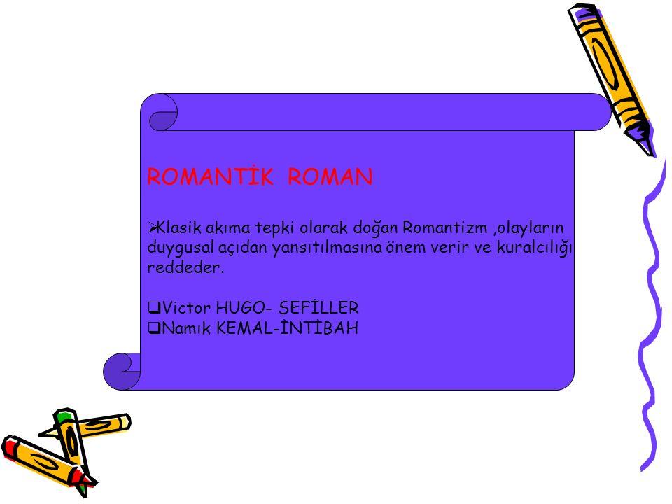 ROMANTİK ROMAN  Klasik akıma tepki olarak doğan Romantizm,olayların duygusal açıdan yansıtılmasına önem verir ve kuralcılığı reddeder.