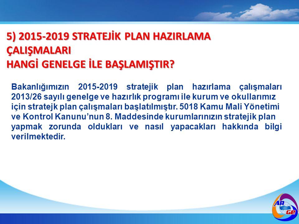 5) 2015-2019 STRATEJİK PLAN HAZIRLAMA ÇALIŞMALARI HANGİ GENELGE İLE BAŞLAMIŞTIR.