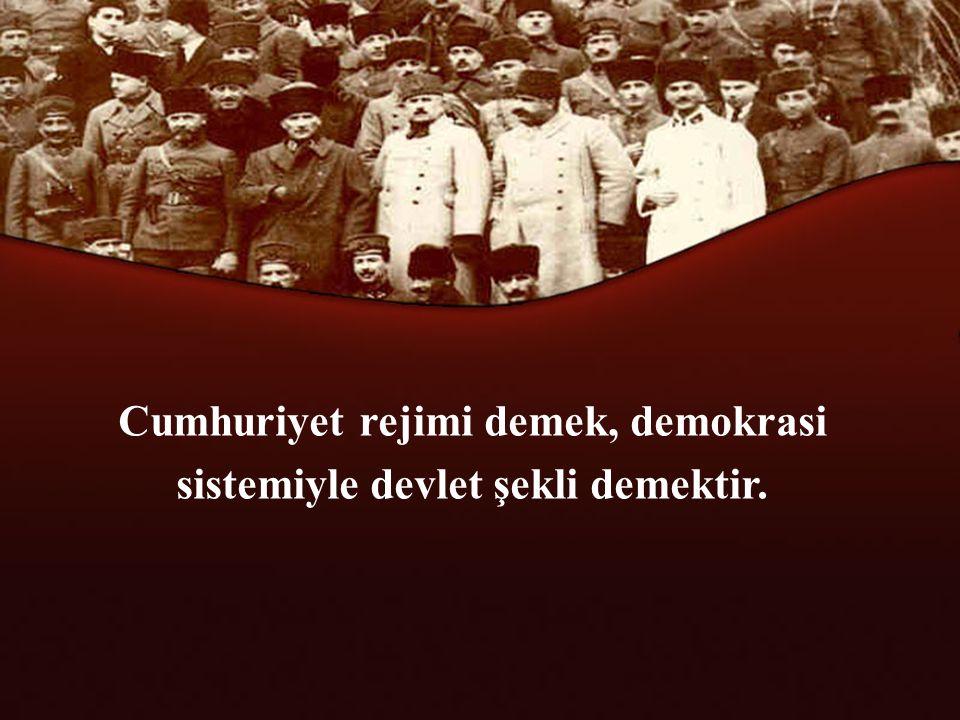 Cumhuriyet rejimi demek, demokrasi sistemiyle devlet şekli demektir.