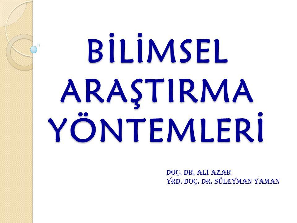 BİLİMSEL ARAŞTIRMA YÖNTEMLERİ DOÇ. DR. AL İ AZAR Yrd. Doç. Dr. Süleyman YAMAN