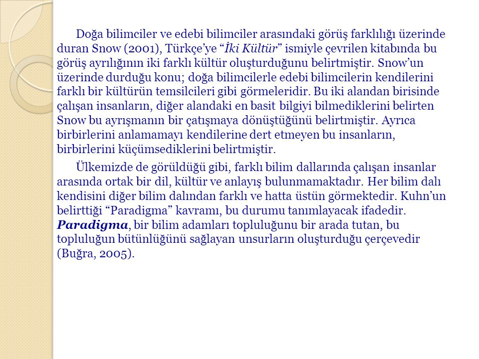"""Doğa bilimciler ve edebi bilimciler arasındaki görüş farklılığı üzerinde duran Snow (2001), Türkçe'ye """"İki Kültür"""" ismiyle çevrilen kitabında bu görüş"""
