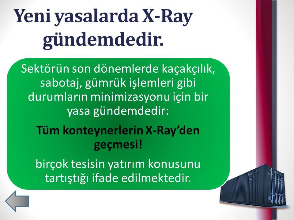 Yeni yasalarda X-Ray gündemdedir. Sektörün son dönemlerde kaçakçılık, sabotaj, gümrük işlemleri gibi durumların minimizasyonu için bir yasa gündemdedi