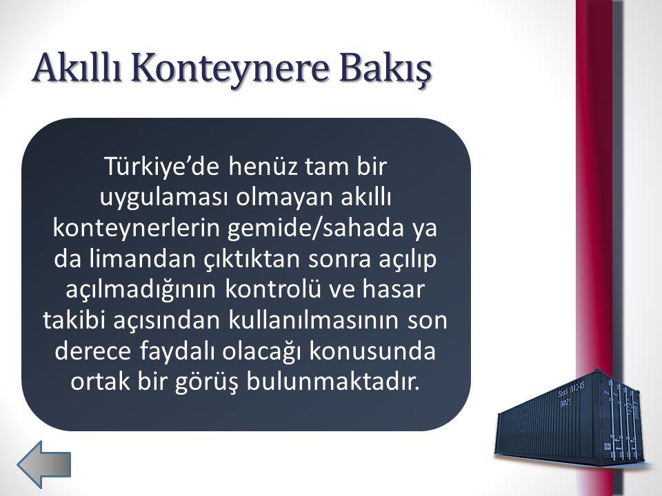 Akıllı Konteynere Bakış Türkiye'de henüz tam bir uygulaması olmayan akıllı konteynerlerin gemide/sahada ya da limandan çıktıktan sonra açılıp açılmadı