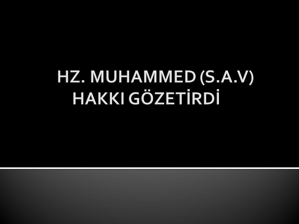  Hz.Muhammed, yaşamında daima adaleti ilke edinmiştir.