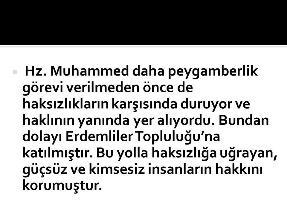  Hz. Muhammed daha peygamberlik görevi verilmeden önce de haksızlıkların karşısında duruyor ve haklının yanında yer alıyordu. Bundan dolayı Erdemlile