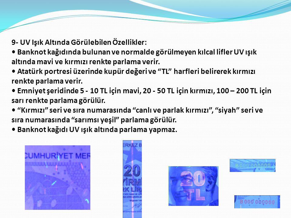 9- UV Işık Altında Görülebilen Özellikler: Banknot kağıdında bulunan ve normalde görülmeyen kılcal lifler UV ışık altında mavi ve kırmızı renkte parlama verir.