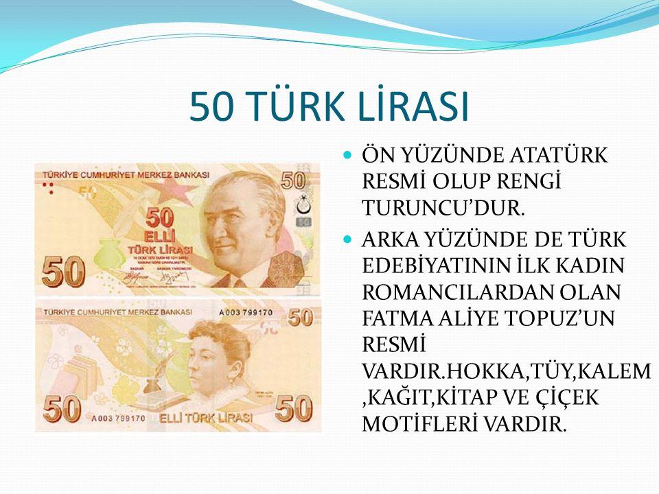 50 TÜRK LİRASI ÖN YÜZÜNDE ATATÜRK RESMİ OLUP RENGİ TURUNCU'DUR.