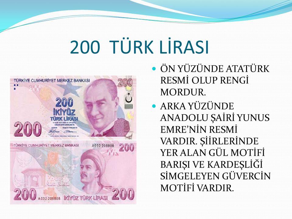 200 TÜRK LİRASI ÖN YÜZÜNDE ATATÜRK RESMİ OLUP RENGİ MORDUR.