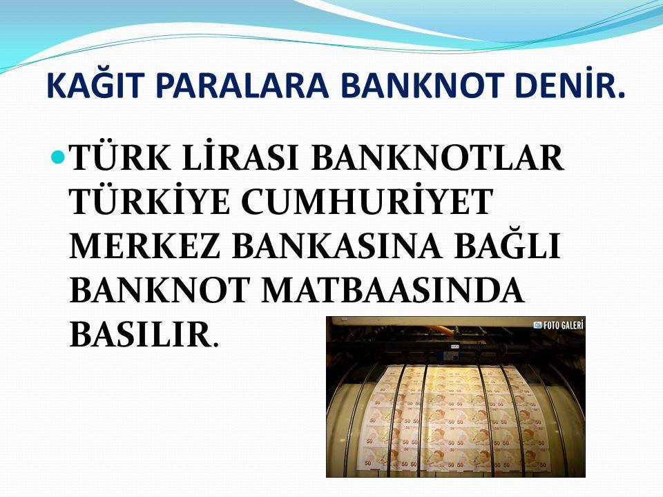 KAĞIT PARALARA BANKNOT DENİR.