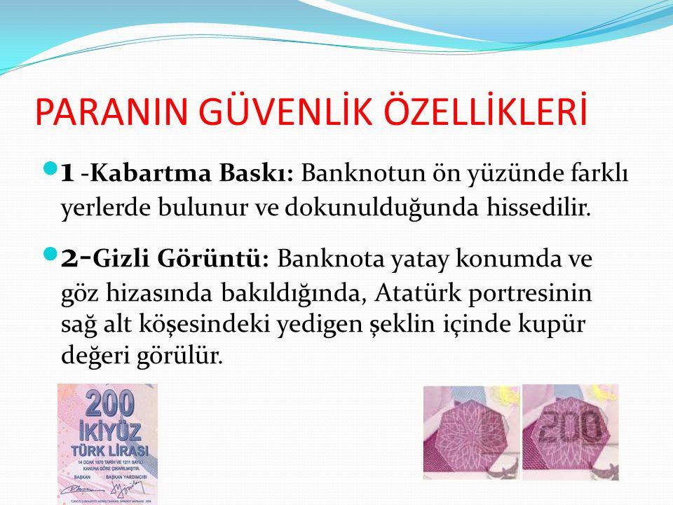 PARANIN GÜVENLİK ÖZELLİKLERİ 1 -Kabartma Baskı: Banknotun ön yüzünde farklı yerlerde bulunur ve dokunulduğunda hissedilir.