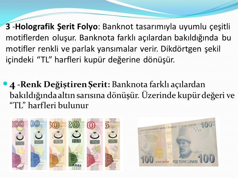 3 -Holografik Şerit Folyo: Banknot tasarımıyla uyumlu çeşitli motiflerden oluşur.