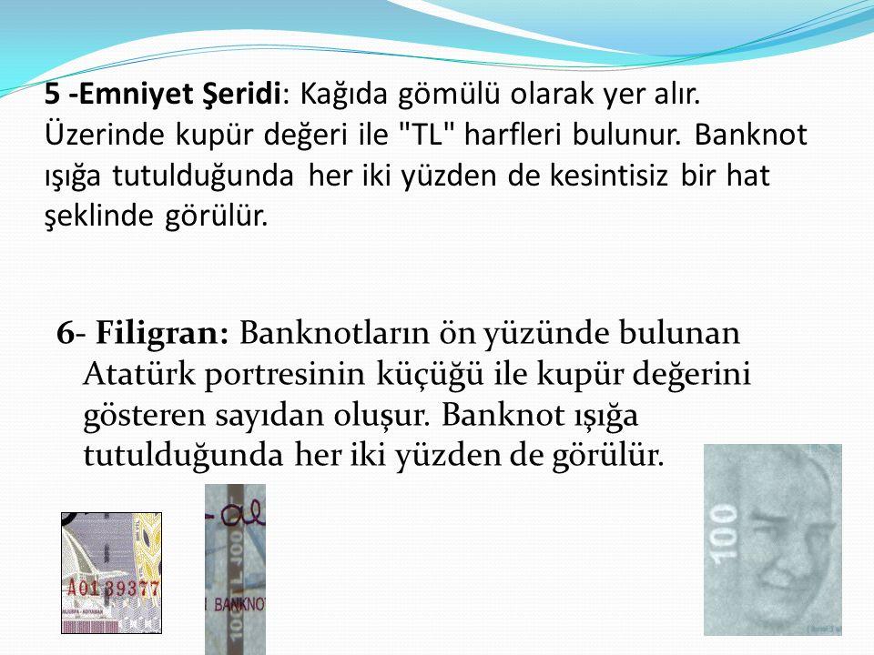 7 -Bütünleşik Görüntü: Banknot ışığa tutulduğunda sol üst kenarda yer alan şekiller arka yüzdeki şekillerle birleşerek kupür değerini oluşturur.