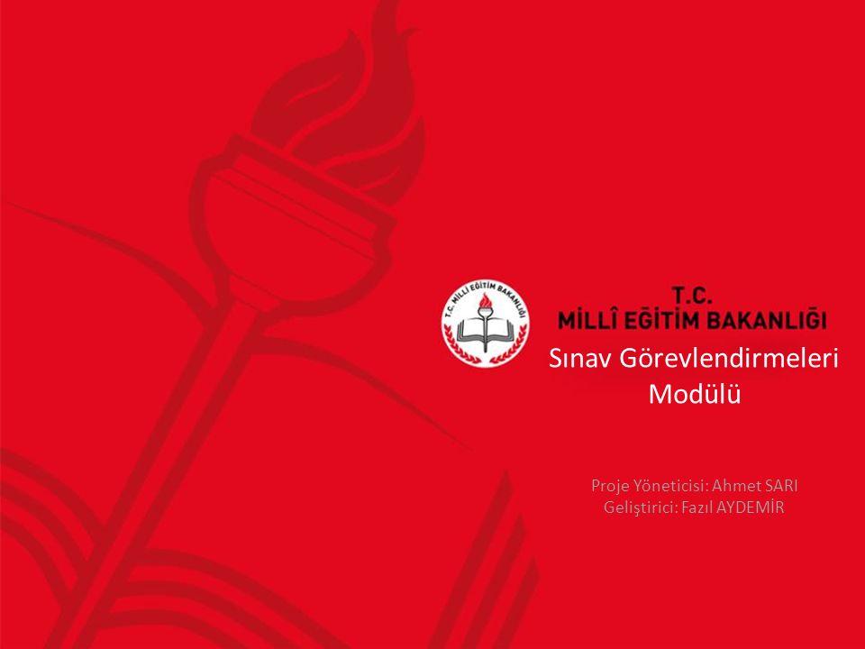 Sınav Görevlendirmeleri Modülü Proje Yöneticisi: Ahmet SARI Geliştirici: Fazıl AYDEMİR