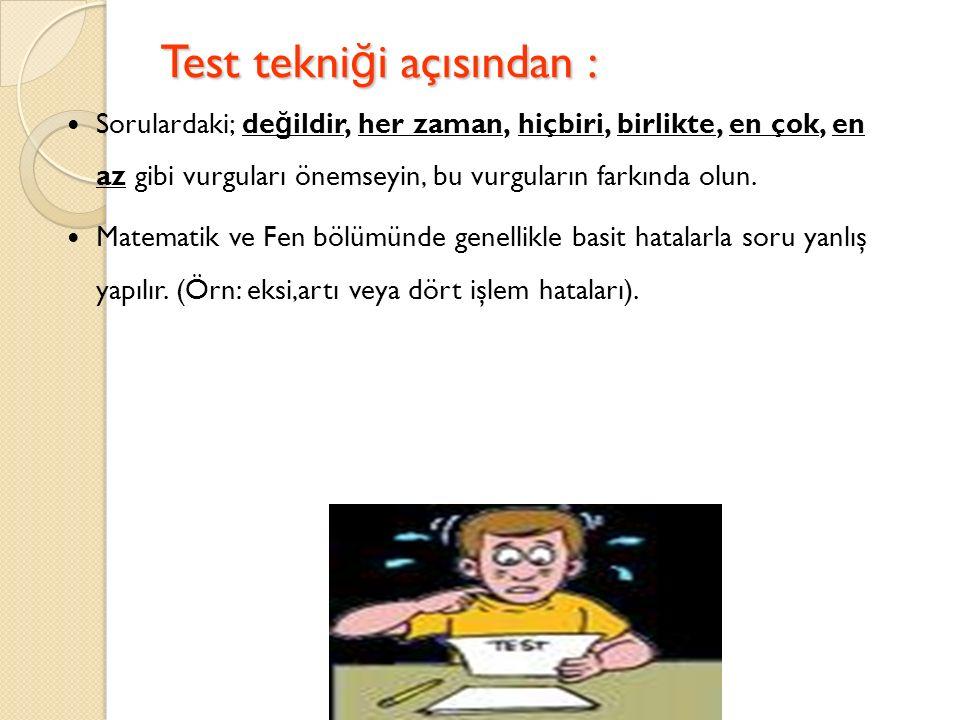 Test tekni ğ i açısından : Sınav kitapçıkları da ğ ıtıldı ğ ında aceleyle kitapçı ğ ı çözme telaşına düşmeyin.
