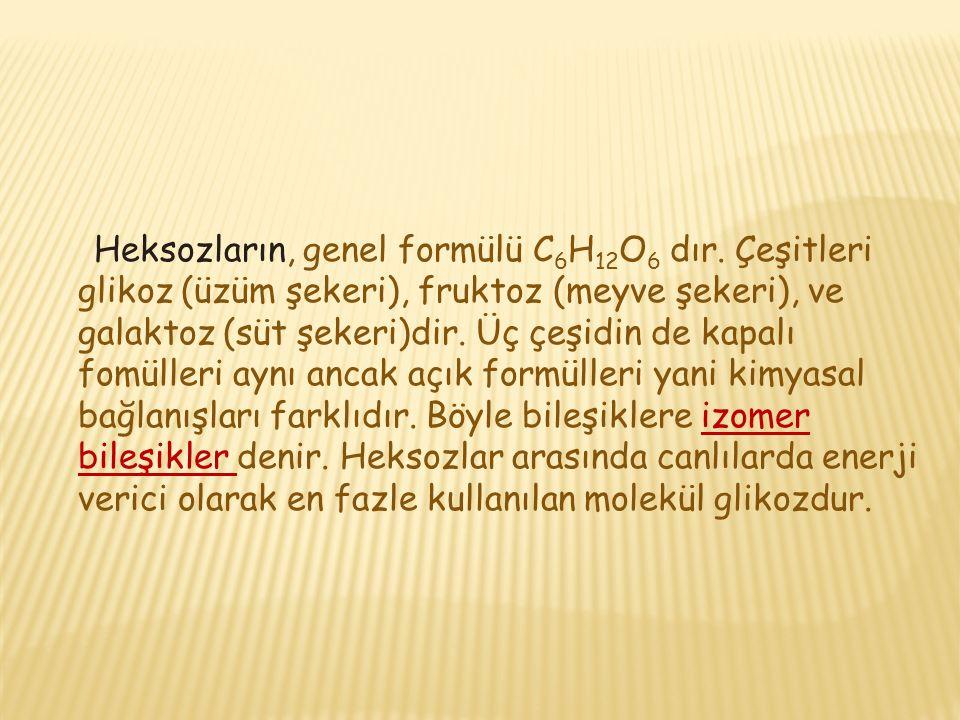 Heksozların, genel formülü C 6 H 12 O 6 dır.