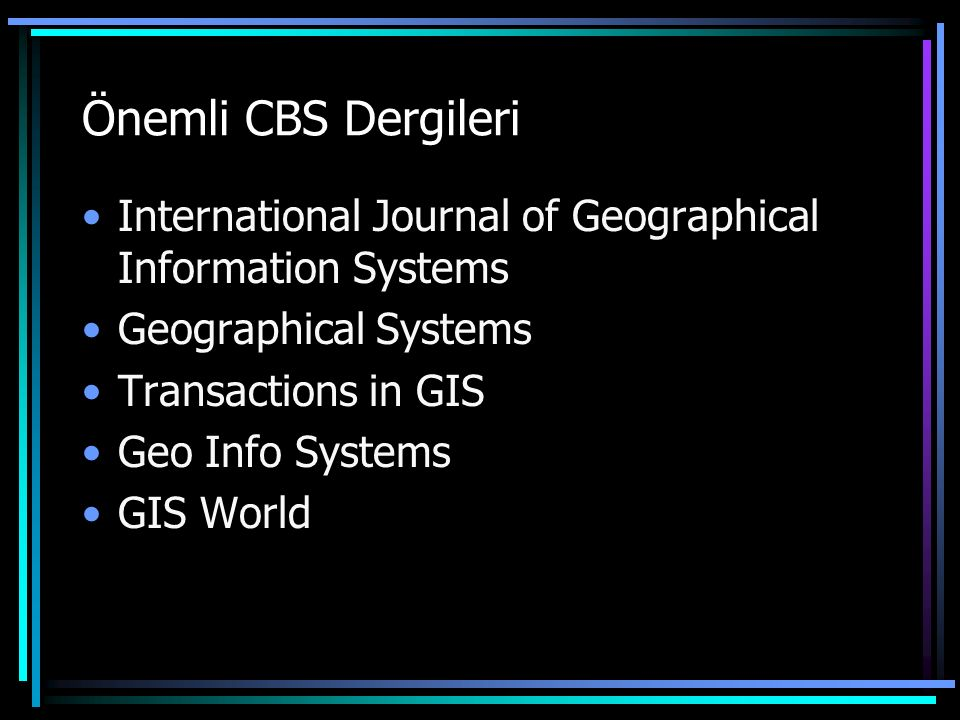 Önemli CBS Dergileri International Journal of Geographical Information Systems Geographical Systems Transactions in GIS Geo Info Systems GIS World