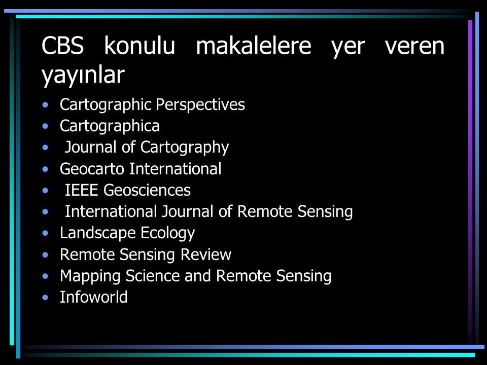 CBS konulu makalelere yer veren yayınlar Cartographic Perspectives Cartographica Journal of Cartography Geocarto International IEEE Geosciences Intern