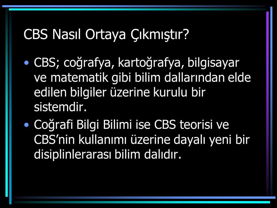 CBS Nasıl Ortaya Çıkmıştır? CBS; coğrafya, kartoğrafya, bilgisayar ve matematik gibi bilim dallarından elde edilen bilgiler üzerine kurulu bir sistemd