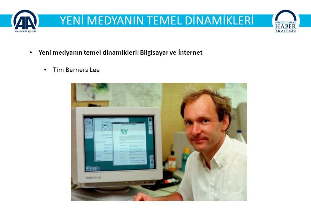 YENİ MEDYANIN TEMEL DİNAMİKLERİ Yeni medyanın temel dinamikleri: Bilgisayar ve İnternet Tim Berners Lee