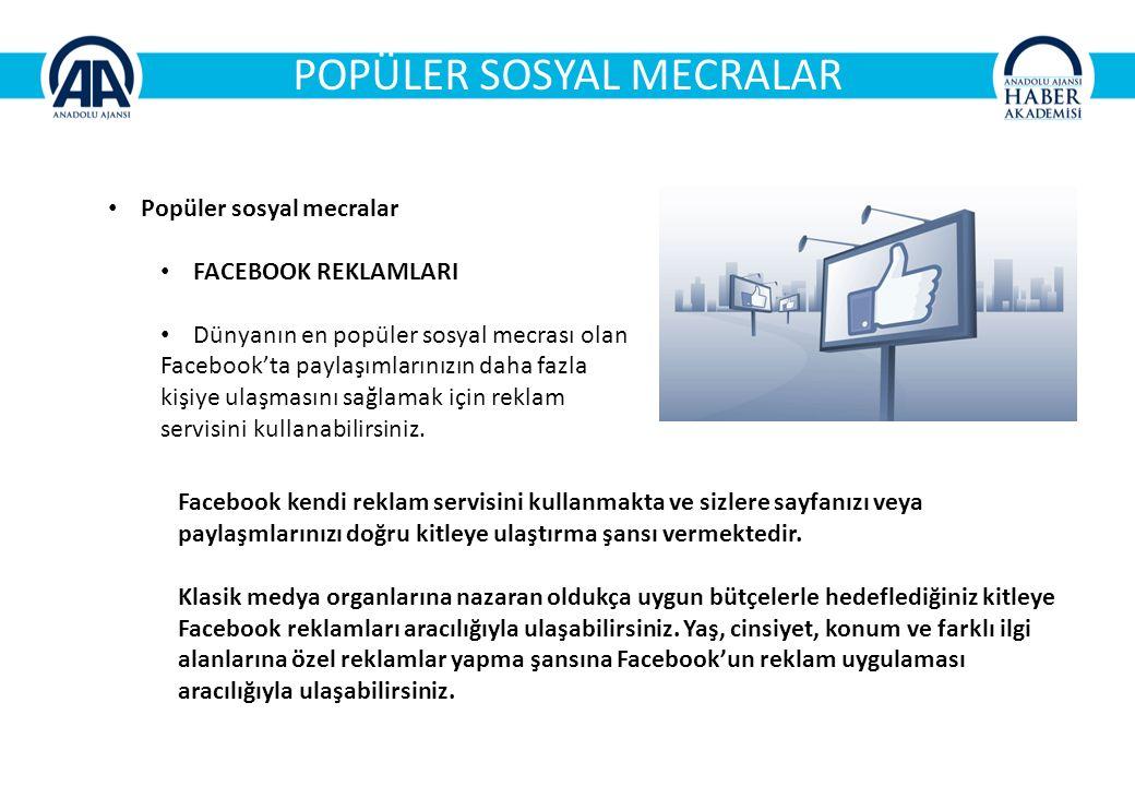POPÜLER SOSYAL MECRALAR Popüler sosyal mecralar FACEBOOK REKLAMLARI Dünyanın en popüler sosyal mecrası olan Facebook'ta paylaşımlarınızın daha fazla kişiye ulaşmasını sağlamak için reklam servisini kullanabilirsiniz.