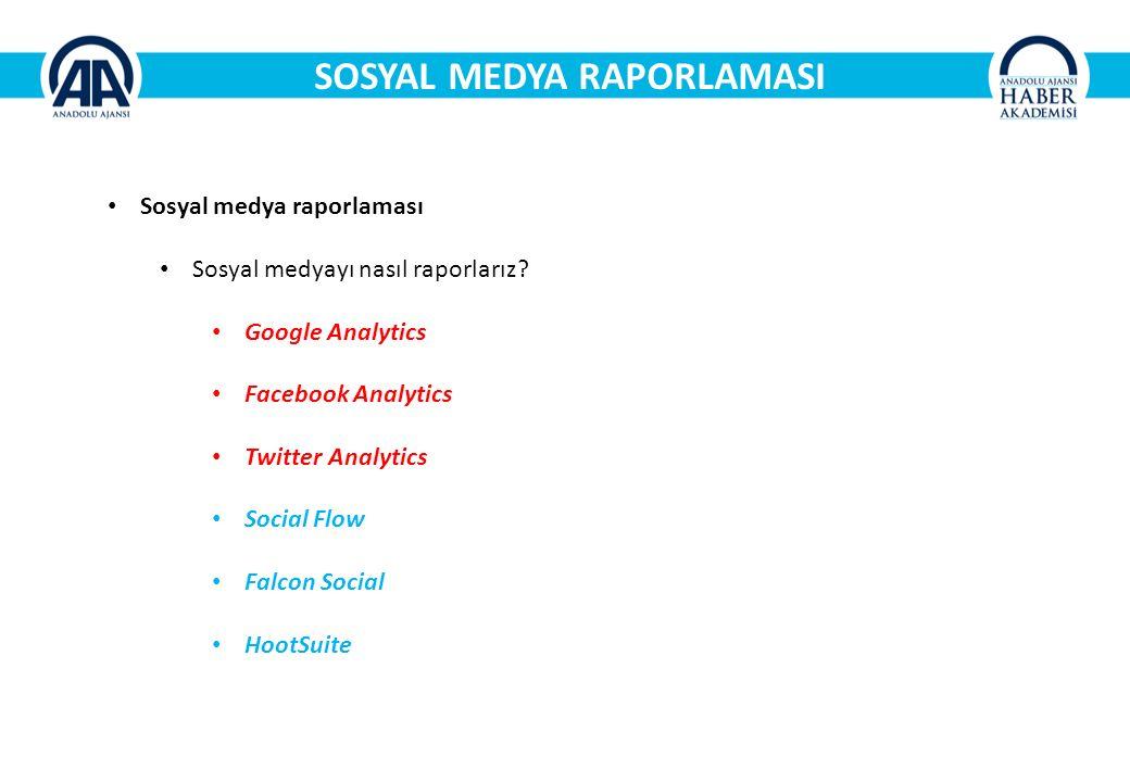 SOSYAL MEDYA RAPORLAMASI Sosyal medya raporlaması Sosyal medyayı nasıl raporlarız.