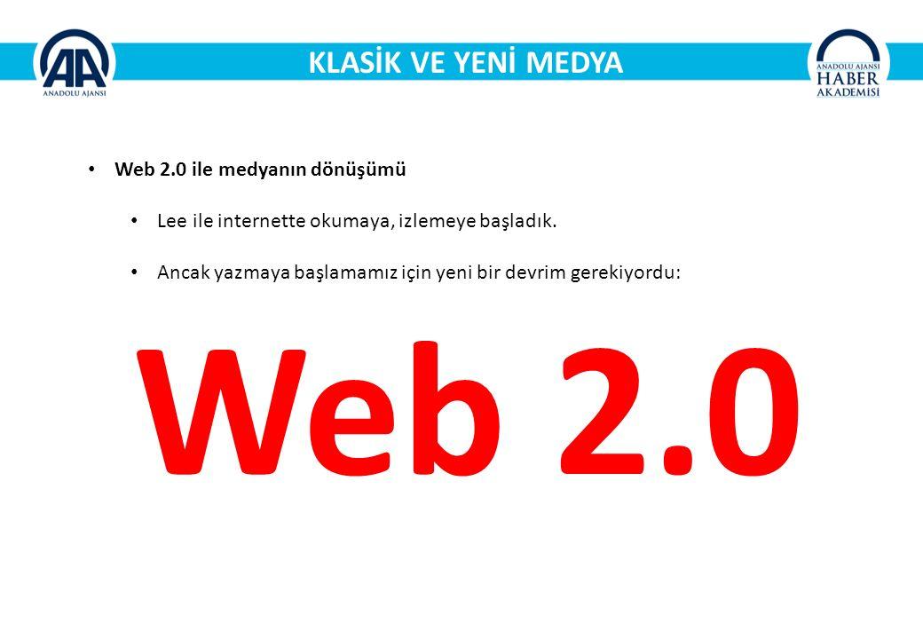 KLASİK VE YENİ MEDYA Web 2.0 ile medyanın dönüşümü Lee ile internette okumaya, izlemeye başladık.
