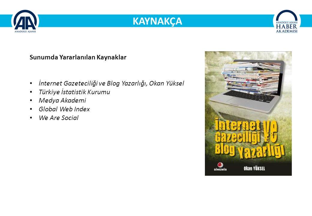 KAYNAKÇA Sunumda Yararlanılan Kaynaklar İnternet Gazeteciliği ve Blog Yazarlığı, Okan Yüksel Türkiye İstatistik Kurumu Medya Akademi Global Web Index We Are Social