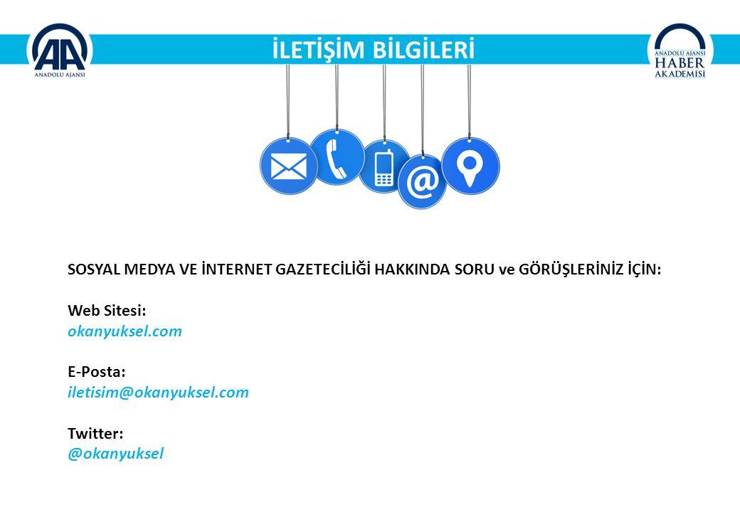 İLETİŞİM BİLGİLERİ SOSYAL MEDYA VE İNTERNET GAZETECİLİĞİ HAKKINDA SORU ve GÖRÜŞLERİNİZ İÇİN: Web Sitesi: okanyuksel.com E-Posta: iletisim@okanyuksel.com Twitter: @okanyuksel