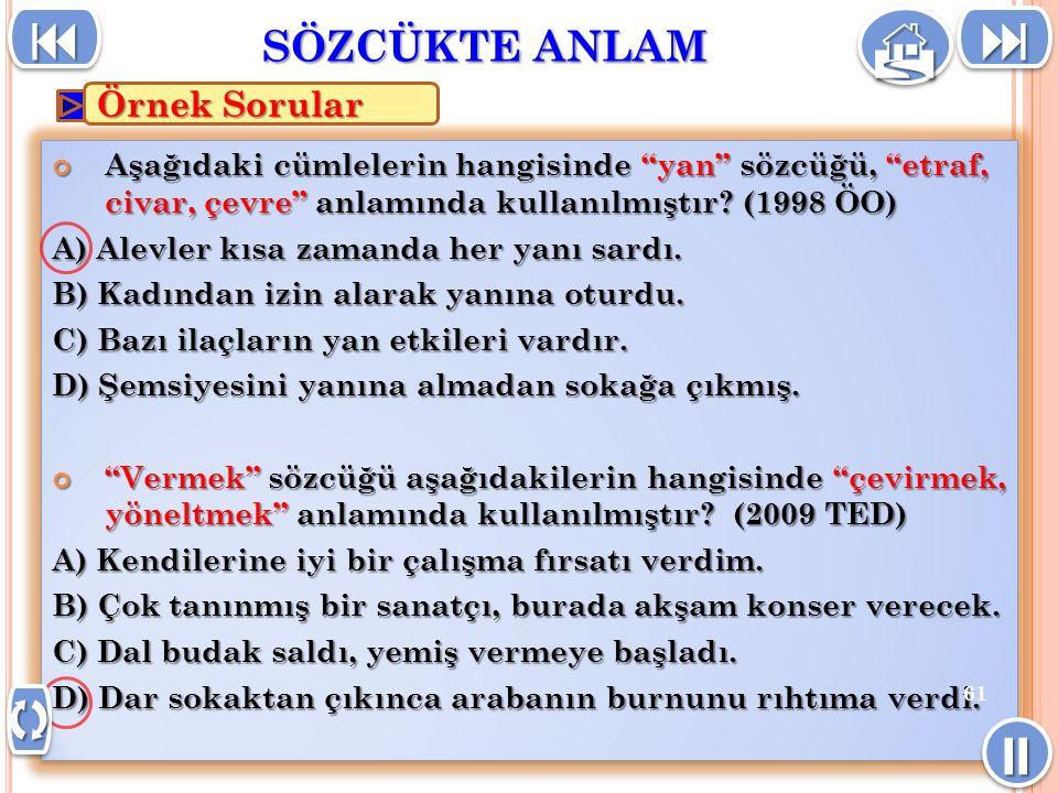 Aşağıdaki cümlelerin hangisinde yan sözcüğü, etraf, civar, çevre anlamında kullanılmıştır.