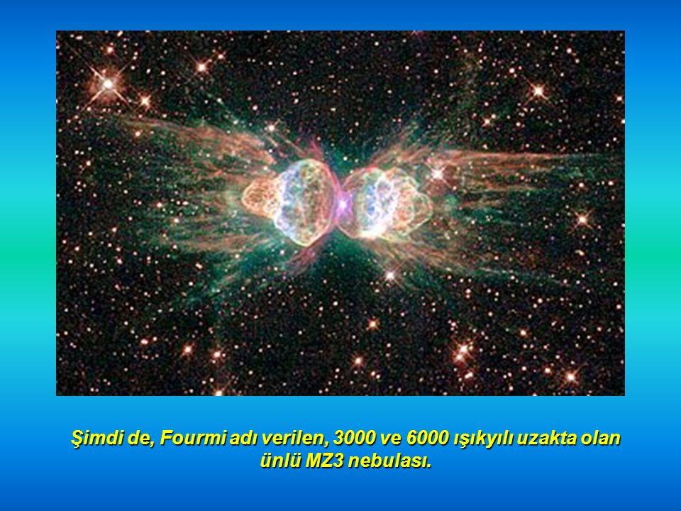 Şimdi de, Fourmi adı verilen, 3000 ve 6000 ışıkyılı uzakta olan ünlü MZ3 nebulası.
