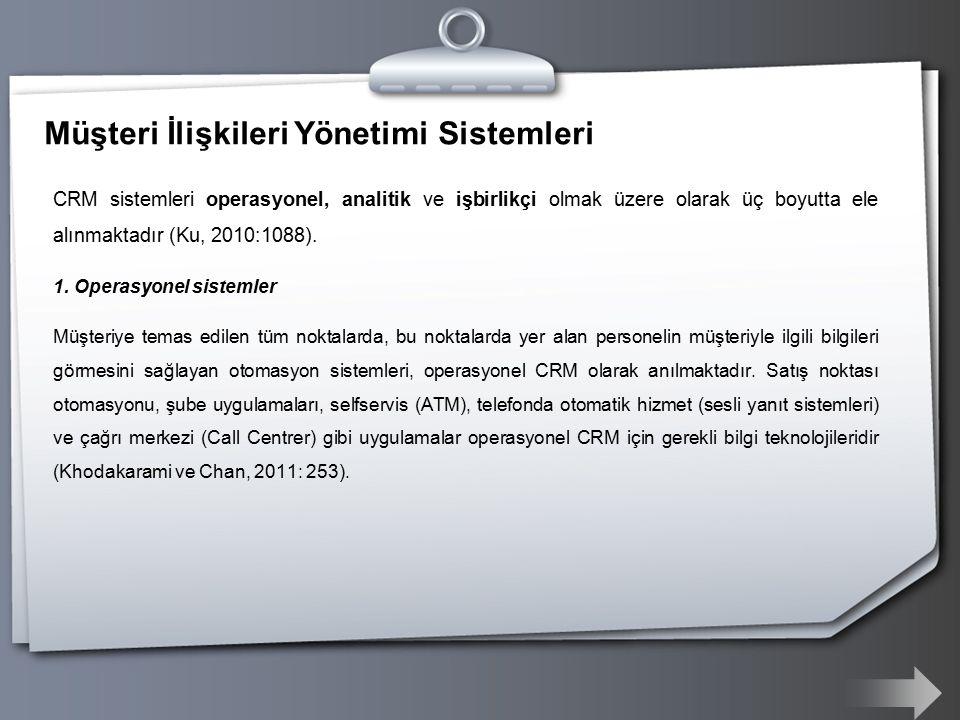 Müşteri İlişkileri Yönetimi Sistemleri CRM sistemleri operasyonel, analitik ve işbirlikçi olmak üzere olarak üç boyutta ele alınmaktadır (Ku, 2010:1088).