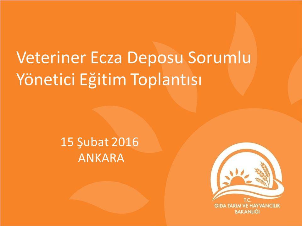 Veteriner Ecza Deposu Sorumlu Yönetici Eğitim Toplantısı 15 Şubat 2016 ANKARA
