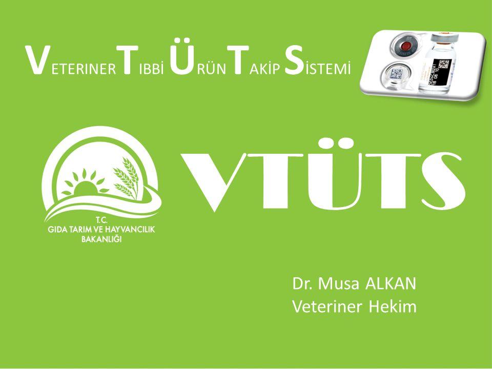 Dr. Musa ALKAN Veteriner Hekim V ETERINER T IBBİ Ü RÜN T AKİP S İSTEMİ VTÜTS