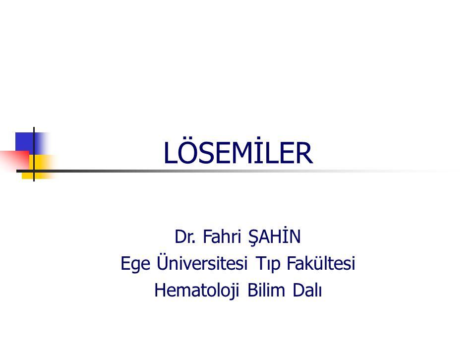 LÖSEMİLER Dr. Fahri ŞAHİN Ege Üniversitesi Tıp Fakültesi Hematoloji Bilim Dalı