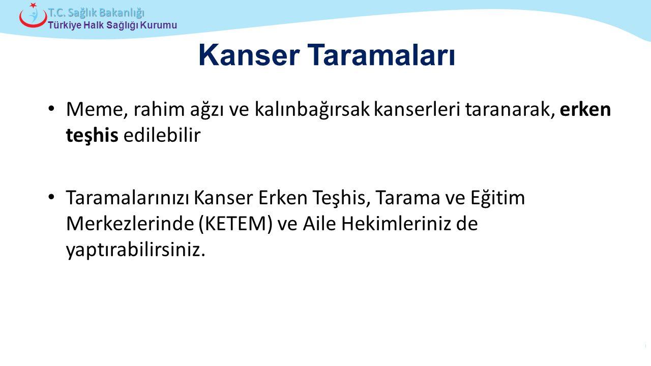 Çocuk ve Ergen Sağlığı Daire Başkanlığı Türkiye Halk Sağlığı Kurumu T.C. Sağlık Bakanlığı Kanser Taramaları Meme, rahim ağzı ve kalınbağırsak kanserle