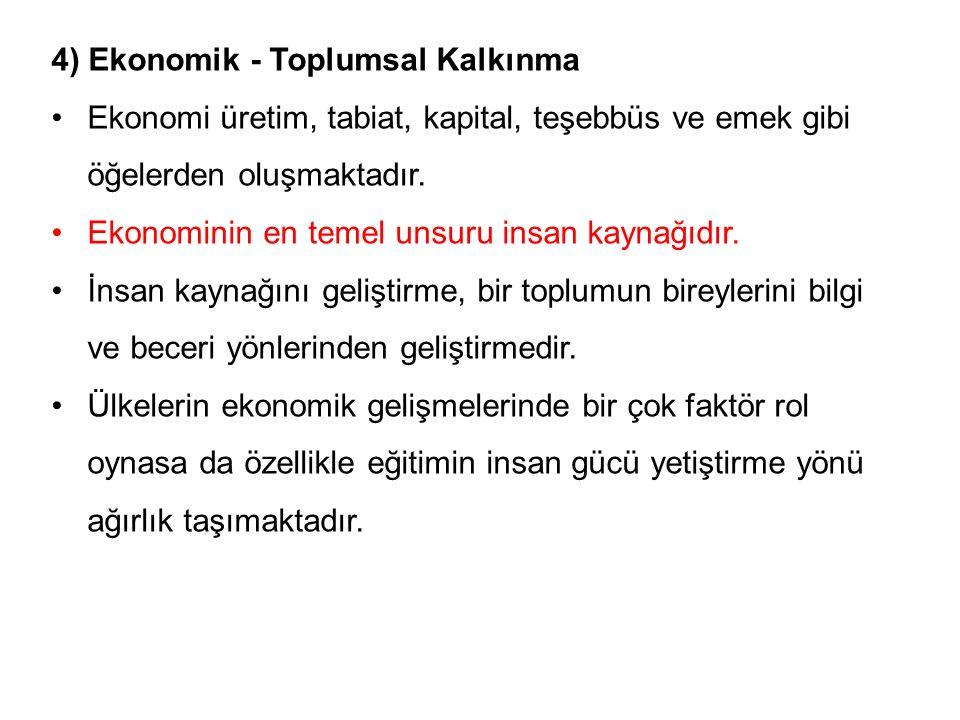 4) Ekonomik - Toplumsal Kalkınma Ekonomi üretim, tabiat, kapital, teşebbüs ve emek gibi öğelerden oluşmaktadır. Ekonominin en temel unsuru insan kayna