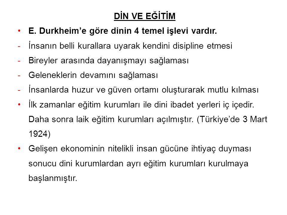 DİN VE EĞİTİM E. Durkheim'e göre dinin 4 temel işlevi vardır. -İnsanın belli kurallara uyarak kendini disipline etmesi -Bireyler arasında dayanışmayı