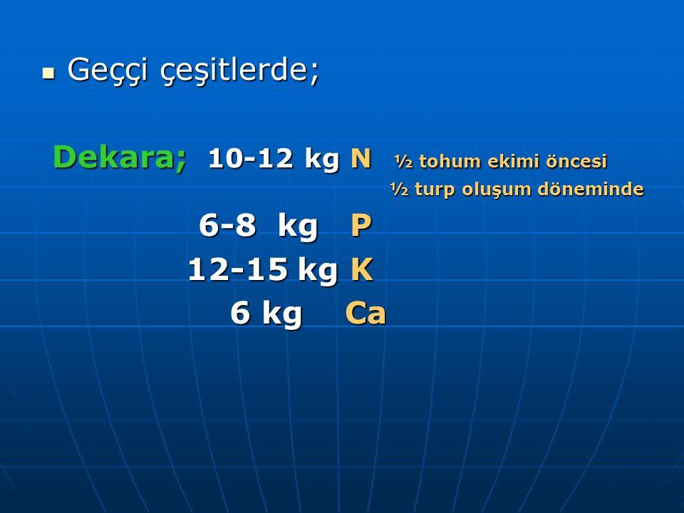 Geççi çeşitlerde; Geççi çeşitlerde; Dekara; 10-12 kg N ½ tohum ekimi öncesi Dekara; 10-12 kg N ½ tohum ekimi öncesi ½ turp oluşum döneminde ½ turp olu