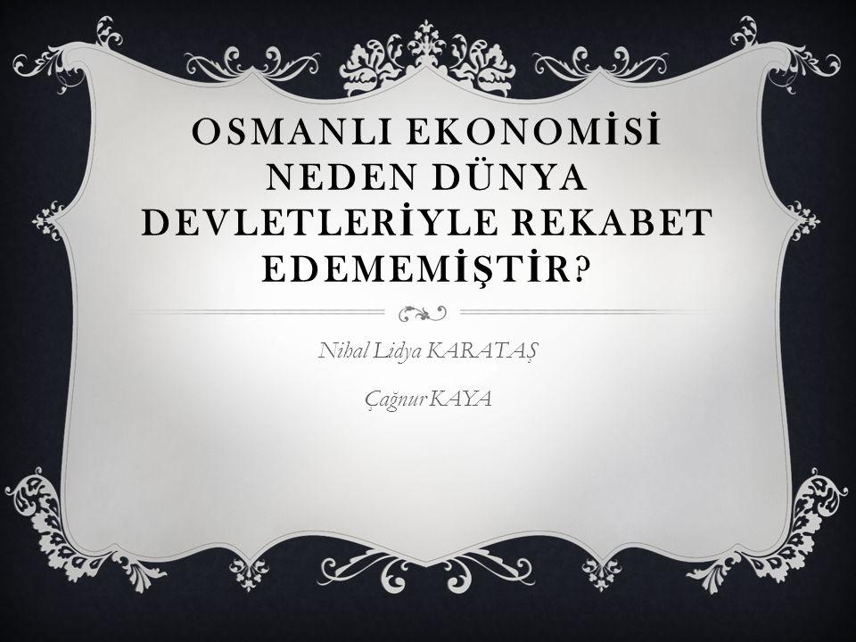 OSMANLI EKONOM İ S İ NEDEN DÜNYA DEVLETLER İ YLE REKABET EDEMEM İŞ T İ R.
