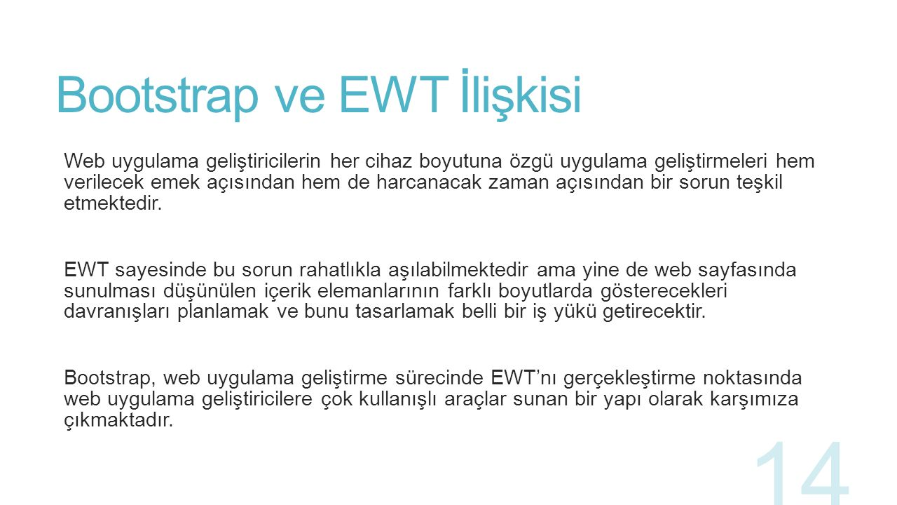 Bootstrap ve EWT İlişkisi Twitter tasarımcılarının ve geliştiricilerinin ürettiği bu yapı ilk olarak 2011 yılında kullanıma sunulmuştur.