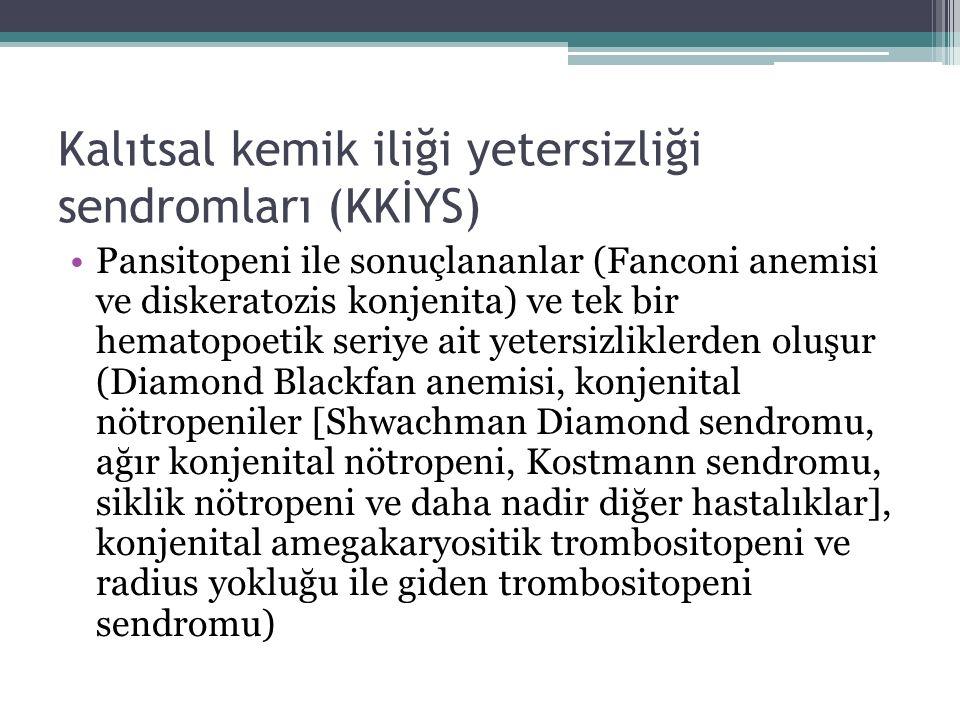Kalıtsal kemik iliği yetersizliği sendromları (KKİYS) Pansitopeni ile sonuçlananlar (Fanconi anemisi ve diskeratozis konjenita) ve tek bir hematopoeti