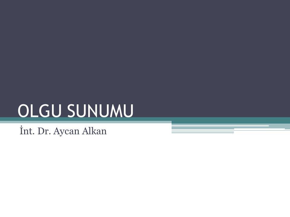 OLGU SUNUMU İnt. Dr. Aycan Alkan