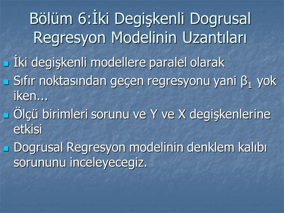 6.1 Sıfır noktasından geçen regresyon Y i = β 2 X i + u i Bu modelde sabit terim yoktur ya da sıfırdır, bu nedenle sıfır noktasından geçen regresyon adını alır.