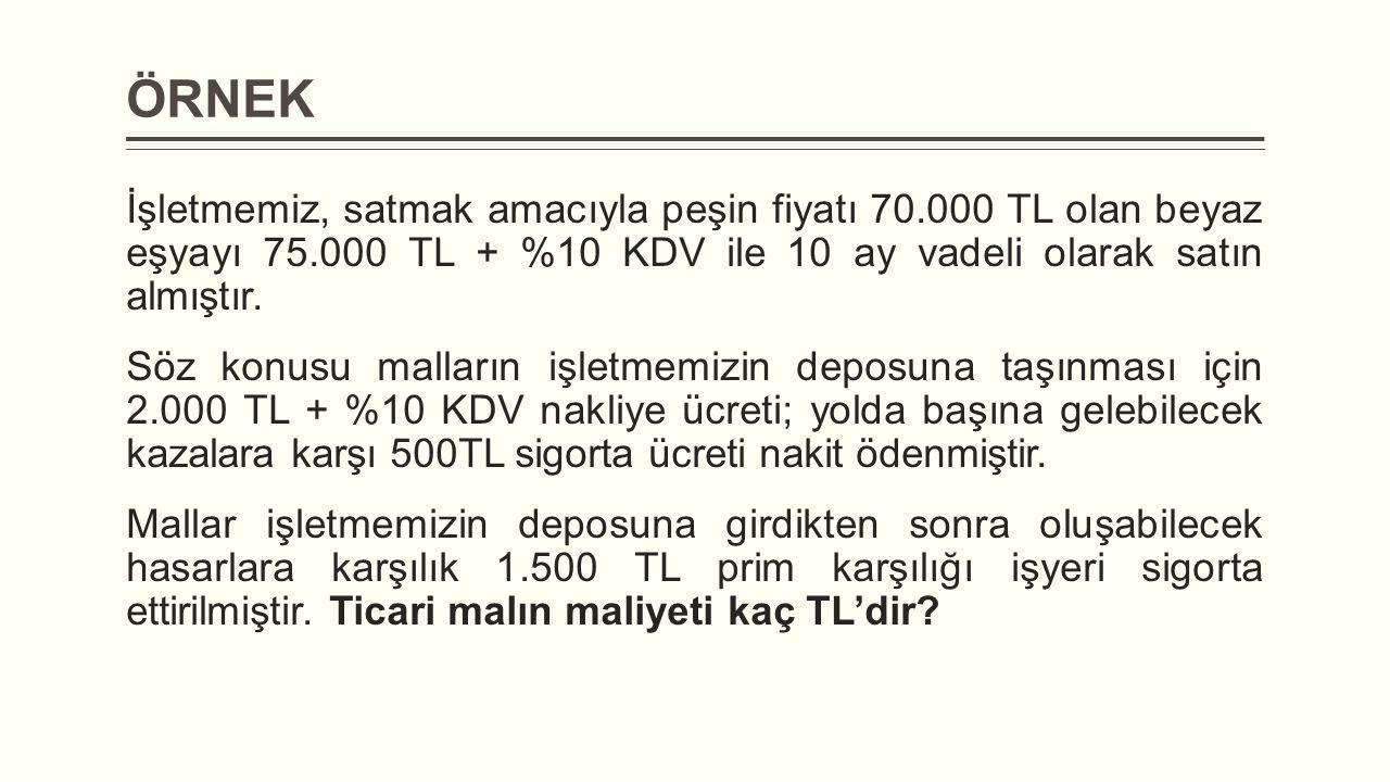 ÖRNEK İşletmemiz, satmak amacıyla peşin fiyatı 70.000 TL olan beyaz eşyayı 75.000 TL + %10 KDV ile 10 ay vadeli olarak satın almıştır. Söz konusu mall
