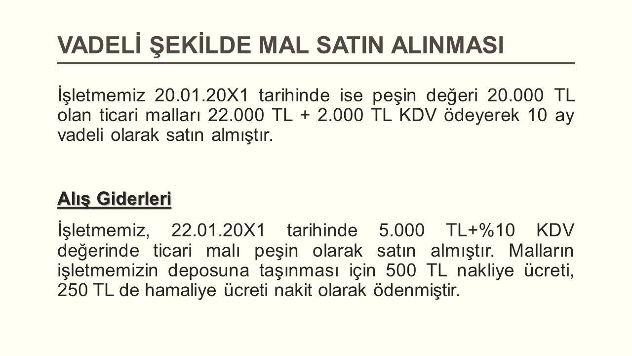 VADELİ ŞEKİLDE MAL SATIN ALINMASI İşletmemiz 20.01.20X1 tarihinde ise peşin değeri 20.000 TL olan ticari malları 22.000 TL + 2.000 TL KDV ödeyerek 10
