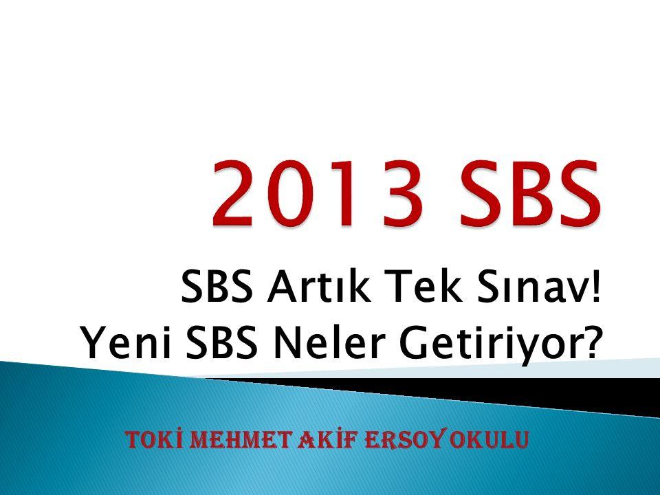 SBS Artık Tek Sınav! Yeni SBS Neler Getiriyor? TOK İ MEHMET AK İ F ERSOY OKULU